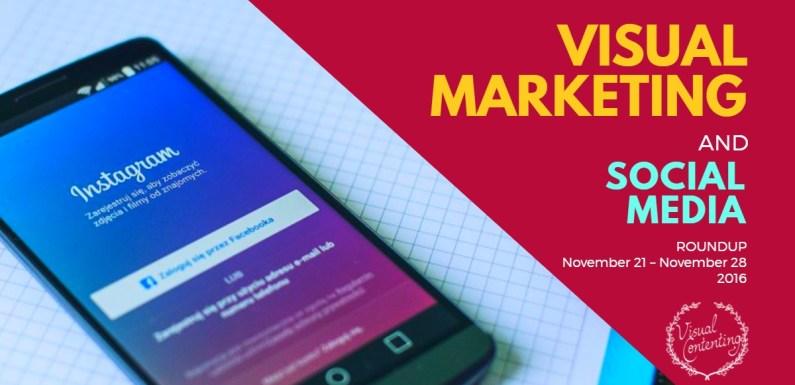 Visual Marketing and Social Media Roundup (November 21 – November 28 2016)