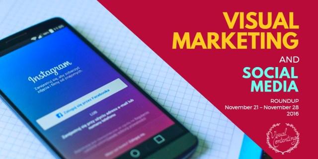 visual-marketing-and-social-media-roundup-november-21-november-28-2016