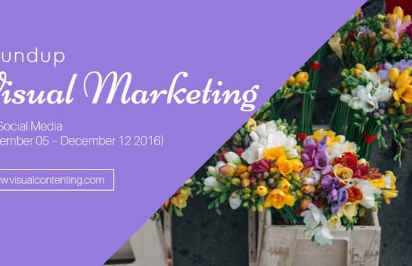 Visual Marketing and Social Media Roundup (December 05 – December 12 2016)