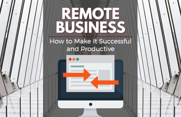 Remote Business: How to Make It Successful and Productive