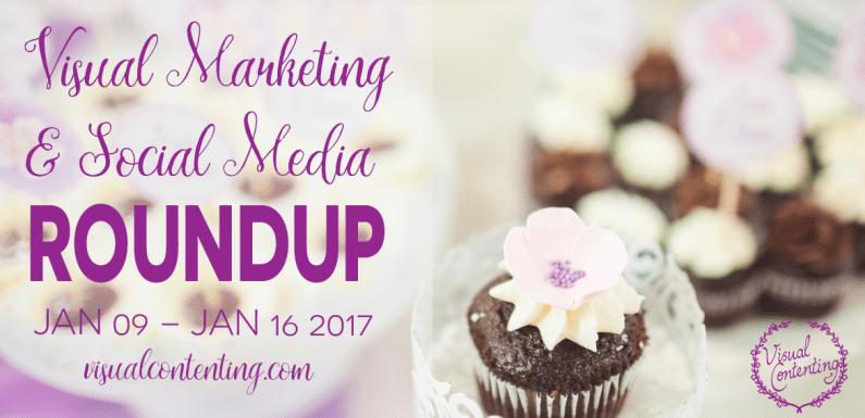 Visual Marketing and Social Media Roundup (January 09 – January 16 2017)