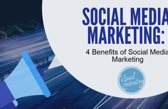 4 Benefits of Social Media Marketing