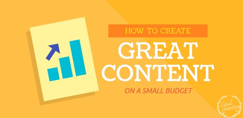 How to Create Great Content on a Small Budget