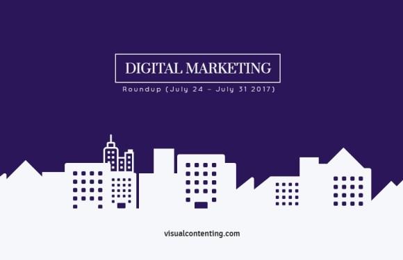 Weekly Digital Marketing Roundup (July 24 – July 31 2017)