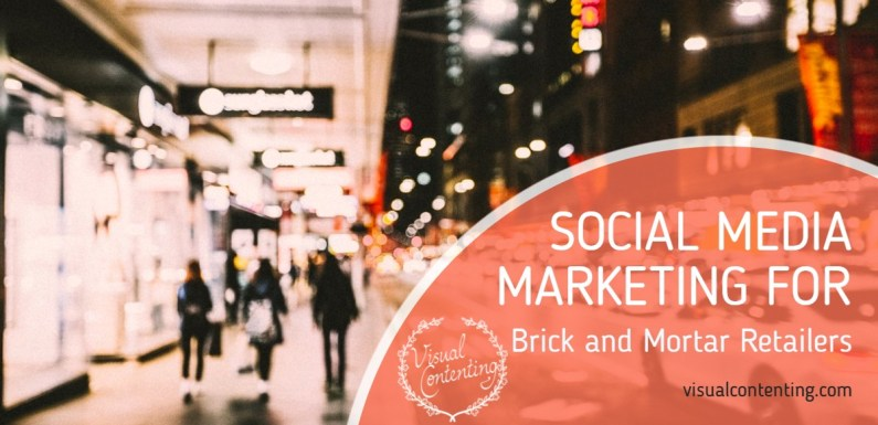 Social Media Marketing for Brick and Mortar Retailers [Infographic]