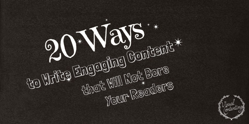 20 Ways to Write Engaging Content that Will Not Bore Your Readers [Infographic]