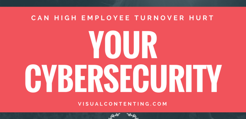 Can High Employee Turnover Hurt Your Cybersecurity?