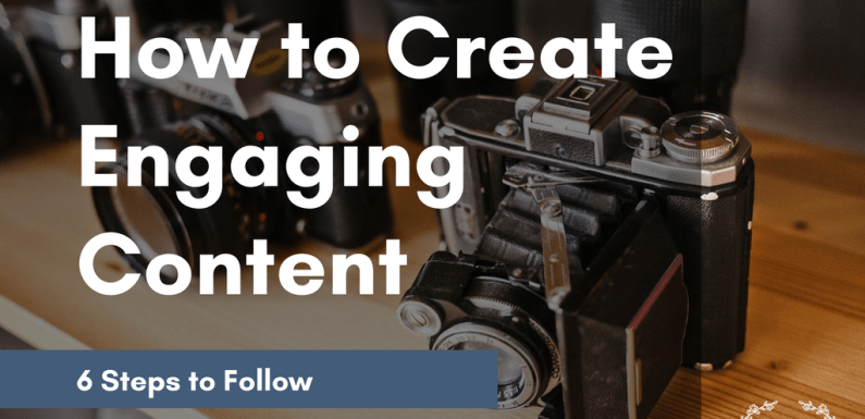 How to Create Engaging Content – 6 Steps to Follow [Infographic]