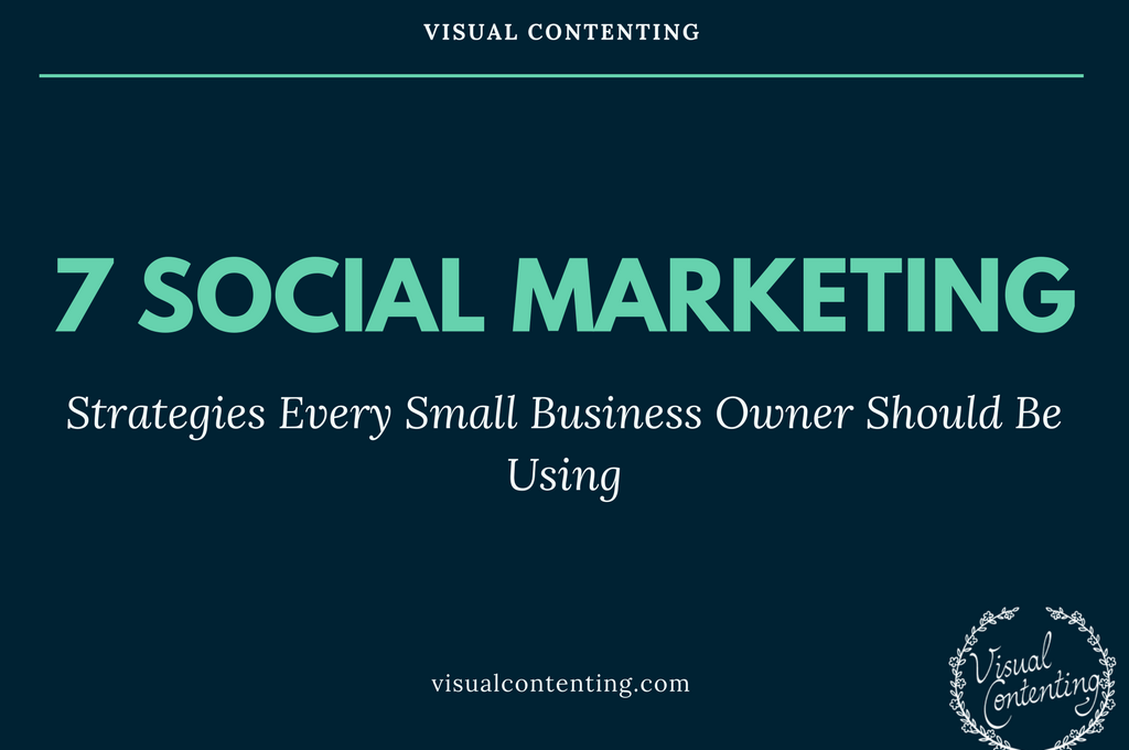 7 Social Marketing Strategies Every Small Business Owner Should Be Using