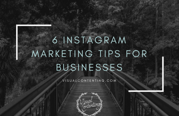 6 Instagram Marketing Tips for Businesses