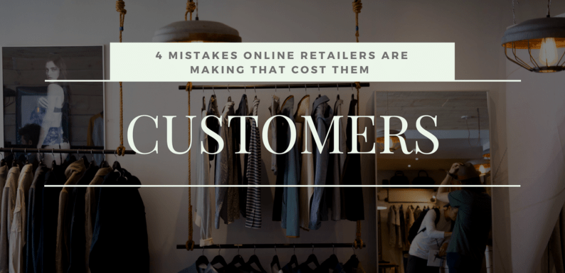 4 Mistakes Online Retailers are Making that Cost Them Customers
