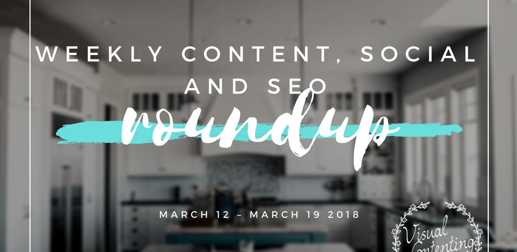 Weekly Content, Social and SEO Roundup (March 12 – March 19 2018)