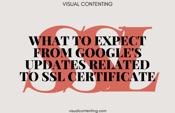 What to Expect from Google's Updates Related to SSL Certificate