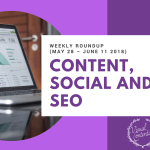 Weekly Content, Social and SEO Roundup (May 28 – June 11 2018)
