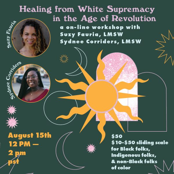 Healing from White Supremacy in the Age of Revolutionwith Sydnee R Corriders LMSW Suzy Fauria LMSW