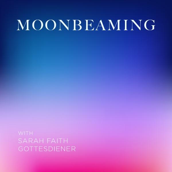 MoonbeamingPodcastbySarahFaithGottesdiener_ManyMoons_LunarLiving_ModernWomen_VisualMagic