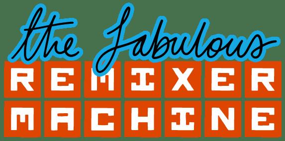 The fabulous Remixer Machine