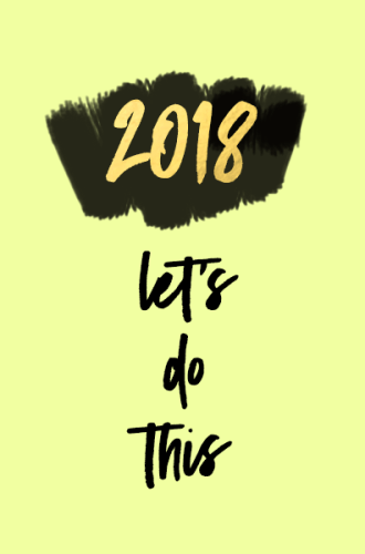 2018, LET'S DO THIS