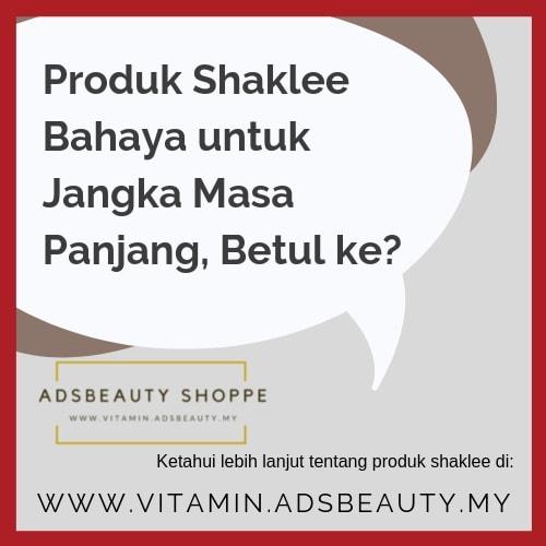 Produk Shaklee Bahaya untuk Jangka Masa Panjang