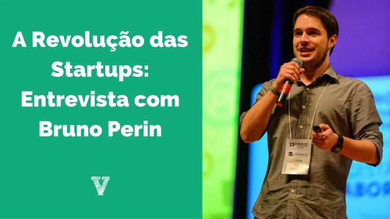 A Revolução das Startups Entrevista com Bruno Perin