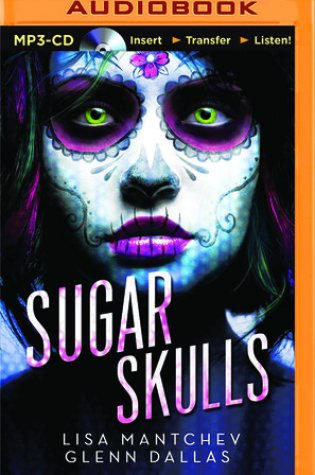 Audio Book Review | Sugar Skulls by Lisa Mantchev and Glenn Dallas