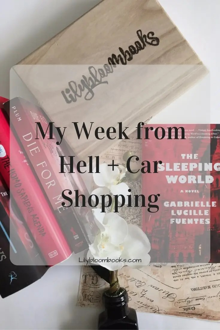 My Week from Hell + Car Shopping (Weekly Wrap Up 123)