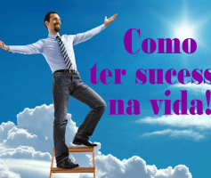 Como ter sucesso na vida? Querendo e conseguindo!
