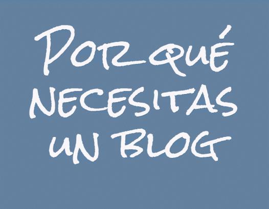 Por qué necesitas un blog