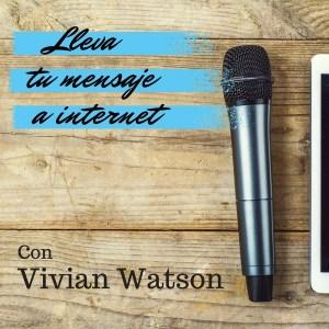Podcast Lleva Tu Mensaje a Internet con Vivian Watson
