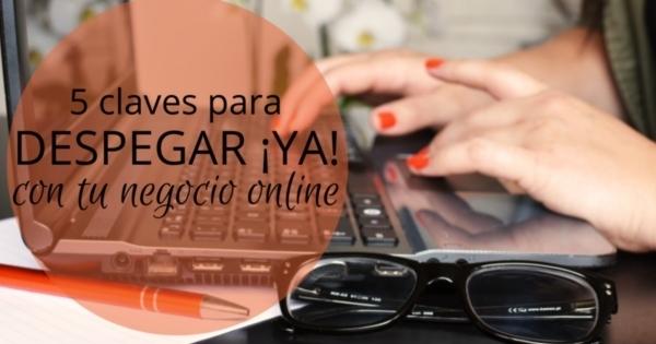 5 claves para despegar ¡ya! con tu negocio online