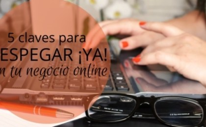5 claves para despegar ya con tu negocio online -Vivian Watson