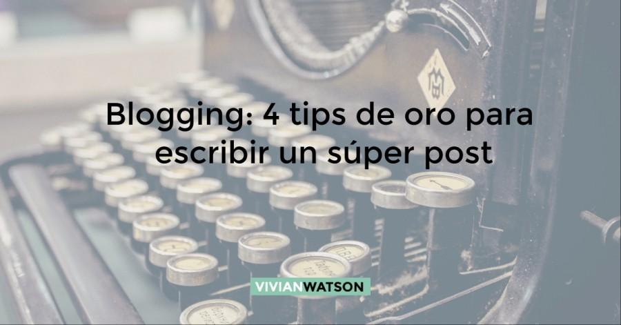 Blogging: 4 tips de oro para escribir un súper post