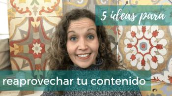 5 ideas para reaprovechar tus contenidos