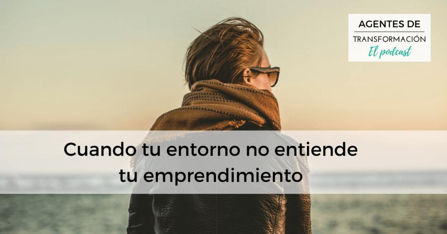 Podcast #19: Cuando tu entorno no entiende tu emprendimiento