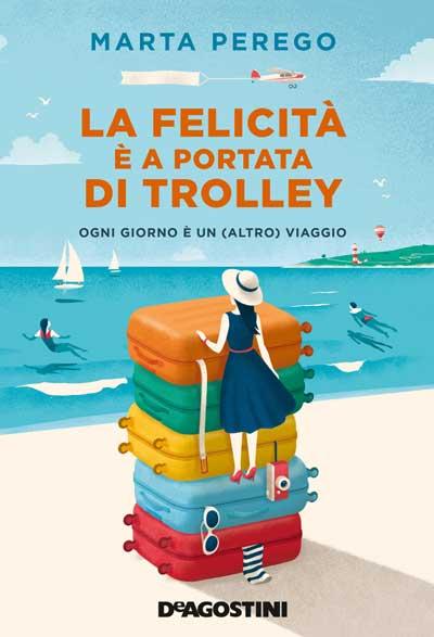 La felicità è a portata di trolley: il libro di Marta Perego per partire felici e con la valigia perfetta