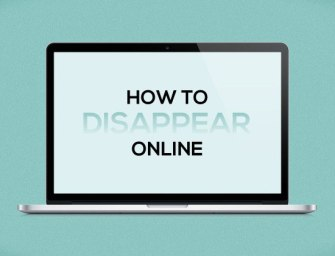 How To Make Yourself Disappear From Cyber World