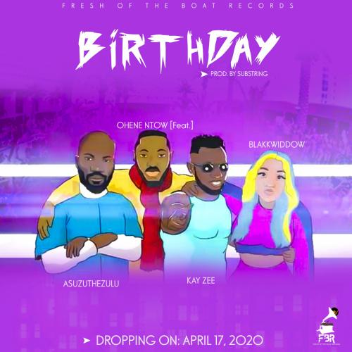 OheneNtow – Birthday feat. Kayzee x Asuzu the Zulu x Blakkwiddow (Official Video)