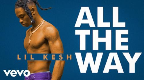 Lil Kesh – All The Way (Official Video)