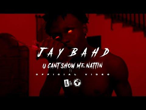 Jay Bahd – U Can't Show Me Nattin (Official Video)