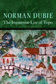 The Insomniac Liar of Topo by Norman Dubie