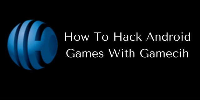 how to hack android games with gamecih app