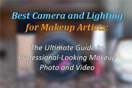 Best camera and lighting for makeup artists