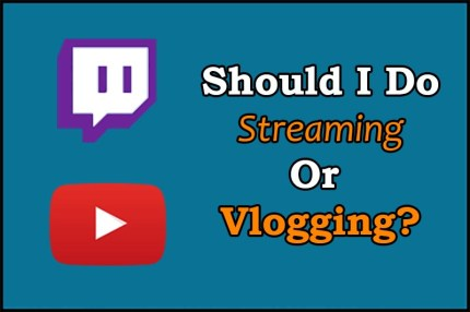 Should I do Streaming or Upload Vlogging Videos