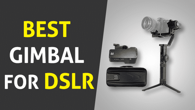 Top 6 Best Gimbal for DSLR – How to Select the Best Gimbal?