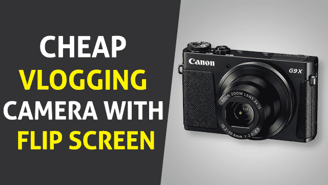 Cheap Vlogging Camera with Flip Screen – The Top 6 Picks 2019
