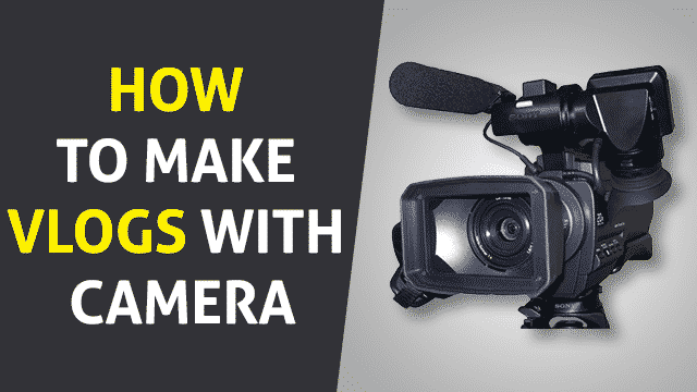 How to Make Vlogs with Camera – Complete Basic to Advanced Guide