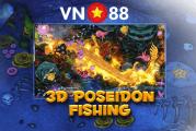 Bắn cá 3D Podeidon Fishing tại VN88 thưởng cao, chơi ngay kẻo lỡ