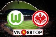 Soi kèo, Tỷ lệ cược Wolfsburg vs Eintracht Frankfurt, 20h30 ngày 30/5/2020