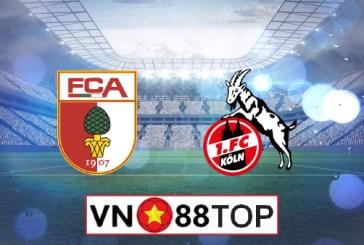 Soi kèo, Tỷ lệ cược Augsburg vs FC Koln, 23h00 ngày 07/06/2020