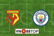Soi kèo nhà cái, Tỷ lệ cược Watford vs Manchester City - 00h00 - 22/07/2020